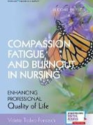 Compassion Fatigue and Burnout in Nursing: Enhancing Professional Quality of Life
