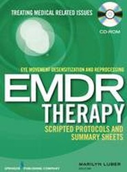 Eye Movement Desensitization and Reprocessing (EMDR) Scripted Protocols and Summary Sheets Treating Medical Related Issues