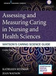 Assessing and Measuring Caring in Nursing and Health Sciences: Watson's Caring Science Guide
