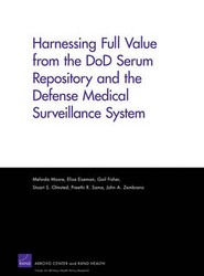 Harnessing Full Value from the Dod Serum Repository and the Defense Medical Surveillance System