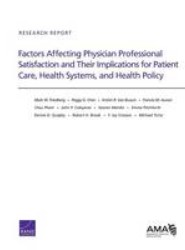 Factors Affecting Physician Professional Satisfaction and Their Implications for Patient Care, Health Systems, and Health Policy