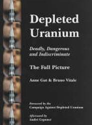 Depleted Uranium - Deadly, Dangerous and Indiscriminate