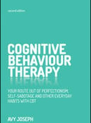Cognitive Behaviour Therapy - Your Route Out of Perfectionism, Self-sabotage and Other Everyday Habits with Cbt 2E