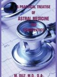 A Practical Treatise of Astral Medicine and Therapeutics