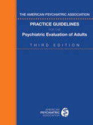 The American Psychiatric Association Practice Guidelines for the Psychiatric Evaluation of Adults