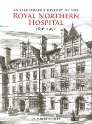 An Illustrated History of the Royal Northern Hospital 1856 - 1992