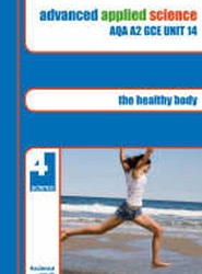 Advanced Applied Science AQA A2 GCE: Healthy Body Revision Guide Unit 14