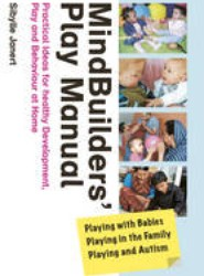 Mindbuilders' Play Manual: Playing with Babies, Playing in the Family, Playing and Autism
