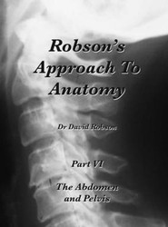 Robson's Approach to Anatomy: Part VI