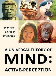 A Universal Theory Of Mind: Active-Perception Volume 1