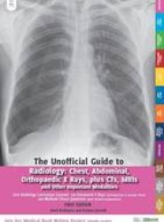 The Unofficial Guide to Radiology: Chest, Abdominal, Orthopaedic X Rays