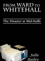 From Ward to Whitehall: the Disaster at Mid Staffs Hospital