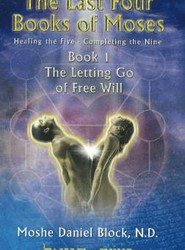 The Last Four Books of Moses: Letting Go of Free Will Bk. 1