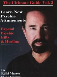 Reiki, the Ultimate Guide: Learn New Psychic Attunements to Expand Psychic Gifts and Healing v. 5