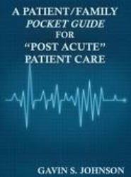 "A Patient/Family Pocket Guide for ""Post Acute"" Patient Care"