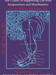The Classic of Supporting Life with Acupuncture and Moxibustion