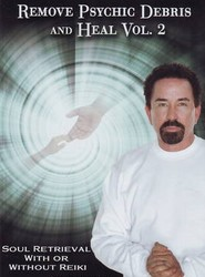 Remove Psychic Debris and Heal: Soul Retrieval with or without Reiki v. 2