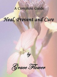 Heal, Prevent and Cure - A Complete Guide