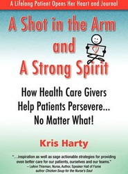 A Shot in the Arm and A Strong Spirit / How Health Care Givers Help Patients Persevere...No Matter What! / A Lifelong Patient Opens Her Heart and Journal