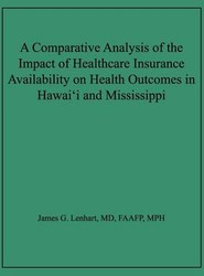 A Comparative Analysis of the Impact of Healthcare Insurance Availability on Health Outcomes in Hawai'i and Mississippi