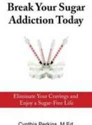 Break Your Sugar Addiction Today