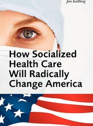 How Socialized Health Care Will Radically Change America - Why Universal Health Care Will Create a Political Hegemony as In Sweden