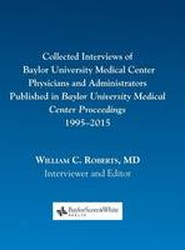 Collected Interviews of Baylor University Medical Center Physicians and Administrators Published in Baylor University Medical Center Proceedings 1995-2015