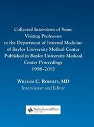 Collected Interviews of Some Visiting Professors to the Department of Internal Medicine of Baylor University Medical Center Published in Baylor University Medical Center Proceedings 1998-2015