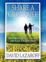 Share a Great Life with Alzheimer's, Cancer or Any Diagnosis