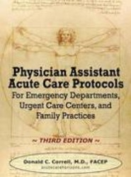 Physician Assistant Acute Care Protocols - Third Edition