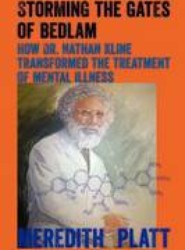 Storming the Gates of Bedlam; How Dr. Nathan Kline Transformed the Treatment of Mental Illness