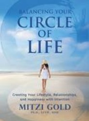 Balancing Your Circle of Life Creating Your Lifestyle, Relationships, and Happiness with Intention