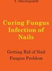 Curing Fungus Infection of Nails. Getting Rid of Nail Fungus Problem
