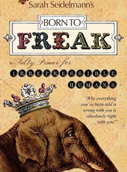 Born to FREAK:  A Salty Primer for Irrepressible Humans