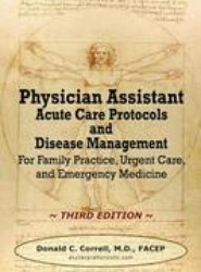 Physician Assistant Acute Care Protocols and Disease Management - Third Edition