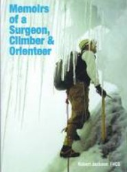 Memoirs of a Surgeon, Climber and Orienteer