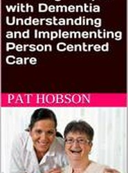 Enabling People with Dementia: Understanding and Implementing Person Centred Care
