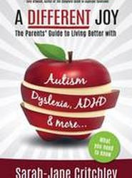 A Different Joy - The Parents' Guide to Living Better with Autism, Dyslexia, ADHD and More...