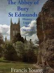 The Abbey of Bury St Edmunds: History, Legacy and Discovery 2016