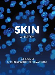 Skin - A History - 150 Years of St John's Institute of Dermatology
