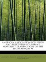 American Association for Study and Prevention of Infant Mortality Transactions of the Sixth Annual M