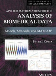 Solutions Manual to Accompany Applied Mathematics for the Analysis of Biomedical Data