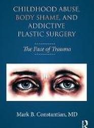 Abuse, Body Shame, and Addictive Plastic Surgery
