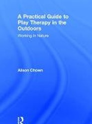 A Practical Guide to Play Therapy in the Outdoors