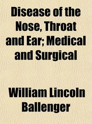 Disease of the Nose, Throat and Ear; Medical and Surgical