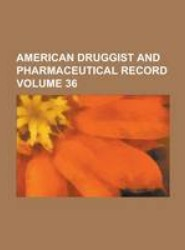 American Druggist and Pharmaceutical Record Volume 36