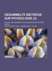 Gesammelte Beitrage Zur Physiologie (3); Recueil Des Memoires Physiologiques de Maurice Schiff