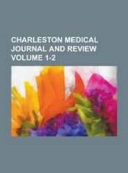 Charleston Medical Journal and Review Volume 1-2