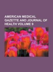 American Medical Gazette and Journal of Health Volume 9