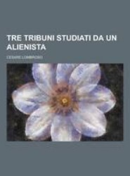 Tre Tribuni Studiati Da Un Alienista
